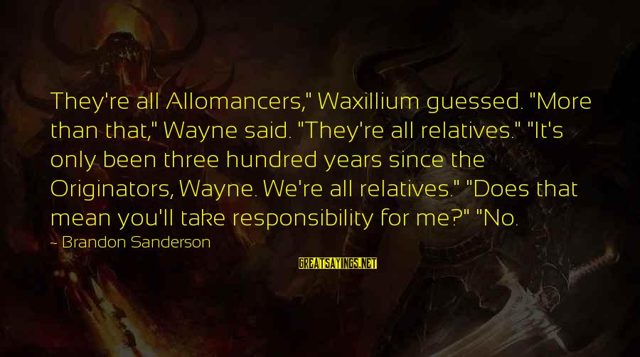"""Three Years Sayings By Brandon Sanderson: They're all Allomancers,"""" Waxillium guessed. """"More than that,"""" Wayne said. """"They're all relatives."""" """"It's only"""