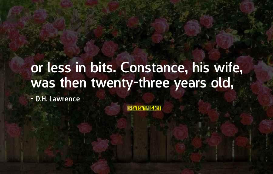 Three Years Sayings By D.H. Lawrence: or less in bits. Constance, his wife, was then twenty-three years old,