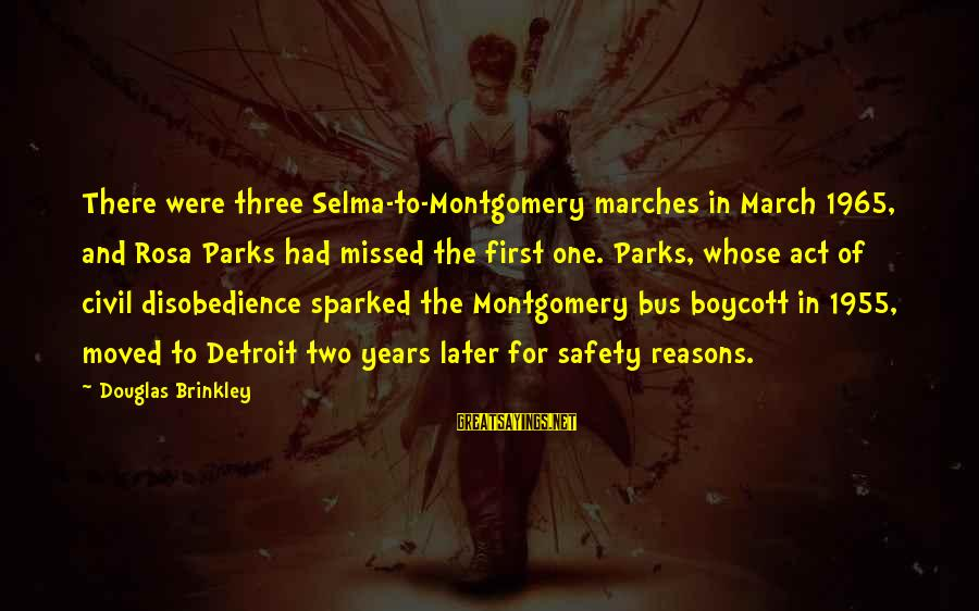 Three Years Sayings By Douglas Brinkley: There were three Selma-to-Montgomery marches in March 1965, and Rosa Parks had missed the first