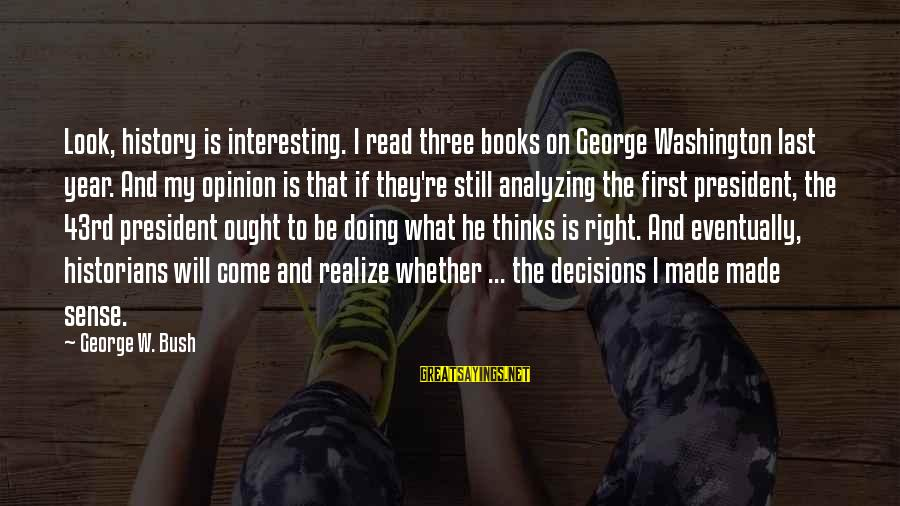 Three Years Sayings By George W. Bush: Look, history is interesting. I read three books on George Washington last year. And my