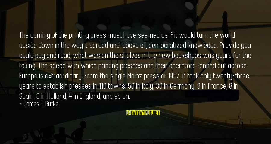 Three Years Sayings By James E. Burke: The coming of the printing press must have seemed as if it would turn the