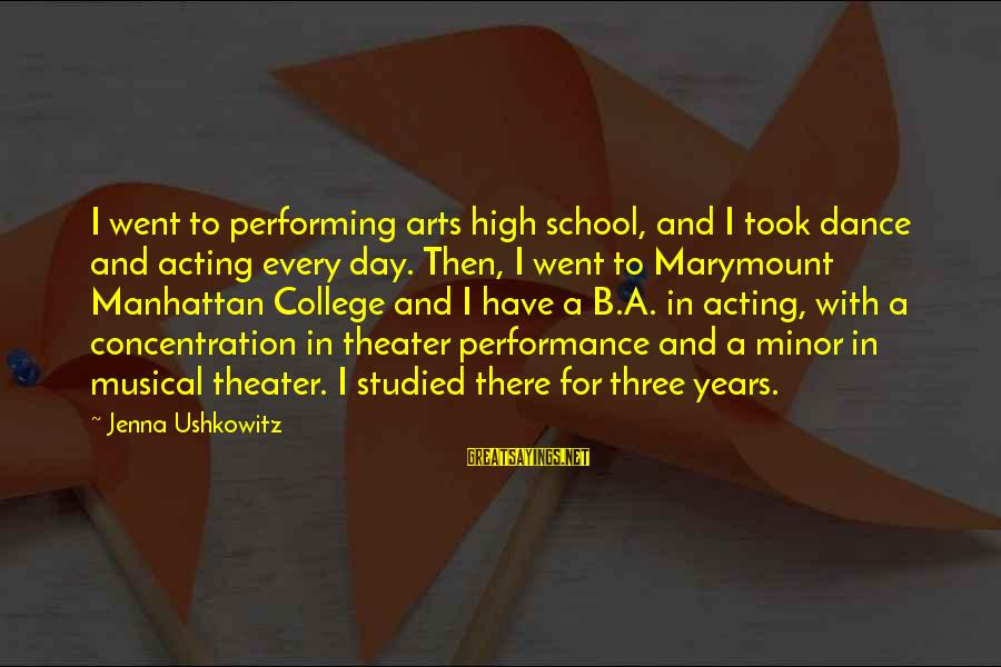 Three Years Sayings By Jenna Ushkowitz: I went to performing arts high school, and I took dance and acting every day.