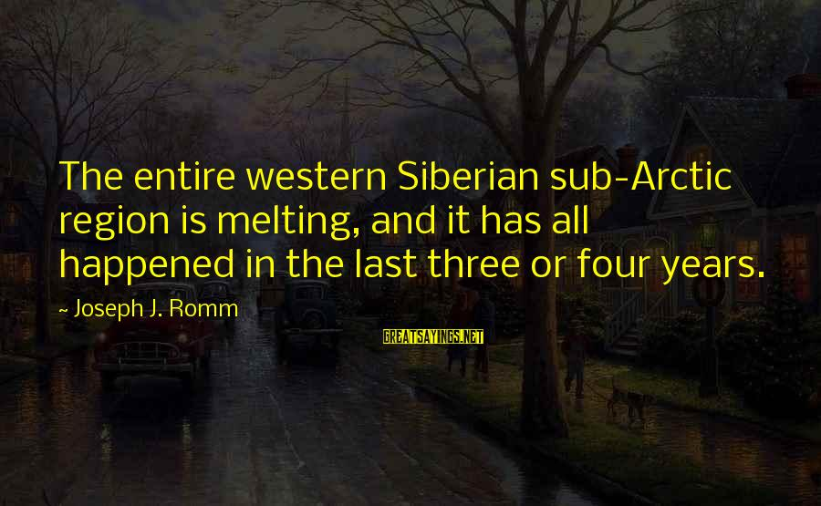 Three Years Sayings By Joseph J. Romm: The entire western Siberian sub-Arctic region is melting, and it has all happened in the