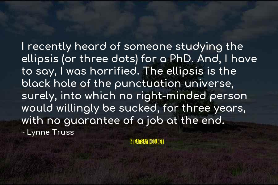 Three Years Sayings By Lynne Truss: I recently heard of someone studying the ellipsis (or three dots) for a PhD. And,