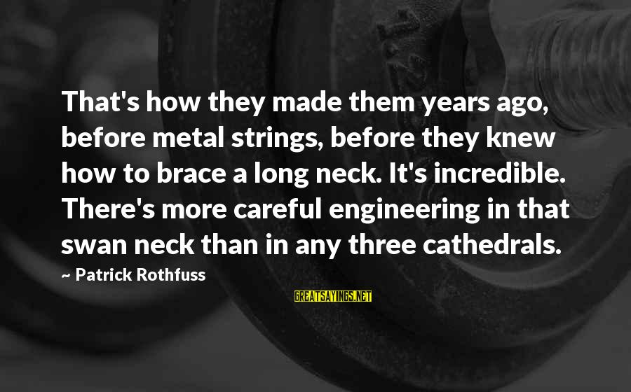 Three Years Sayings By Patrick Rothfuss: That's how they made them years ago, before metal strings, before they knew how to