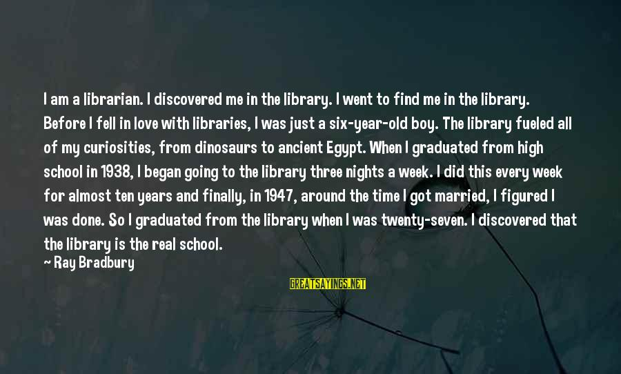 Three Years Sayings By Ray Bradbury: I am a librarian. I discovered me in the library. I went to find me