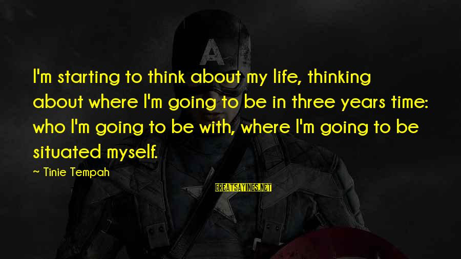 Three Years Sayings By Tinie Tempah: I'm starting to think about my life, thinking about where I'm going to be in