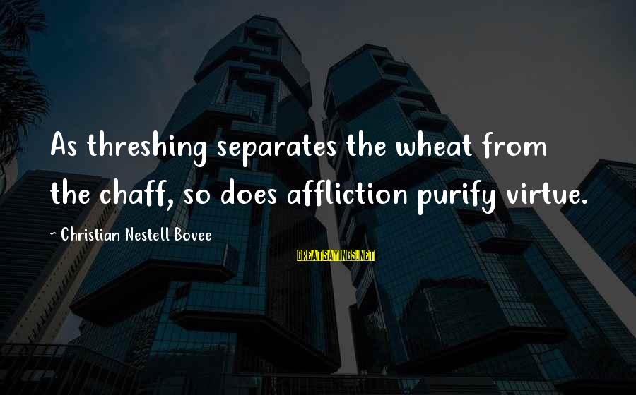 Threshing Sayings By Christian Nestell Bovee: As threshing separates the wheat from the chaff, so does affliction purify virtue.