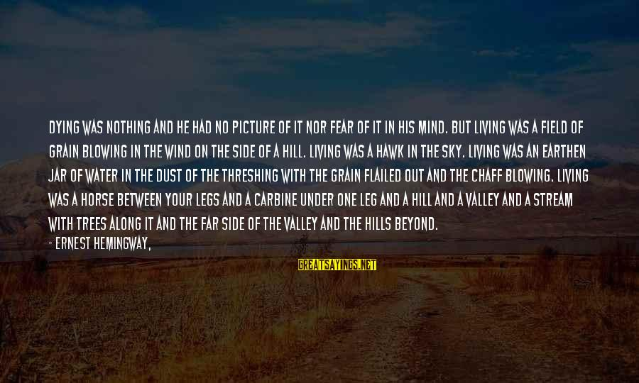 Threshing Sayings By Ernest Hemingway,: Dying was nothing and he had no picture of it nor fear of it in