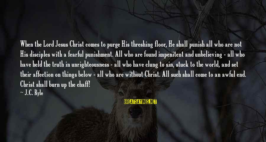Threshing Sayings By J.C. Ryle: When the Lord Jesus Christ comes to purge His threshing floor, He shall punish all