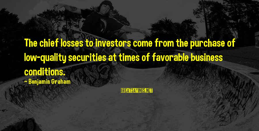 Thrifty Car Rental Sayings By Benjamin Graham: The chief losses to investors come from the purchase of low-quality securities at times of