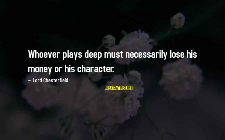 Thrifty Car Rental Sayings By Lord Chesterfield: Whoever plays deep must necessarily lose his money or his character.
