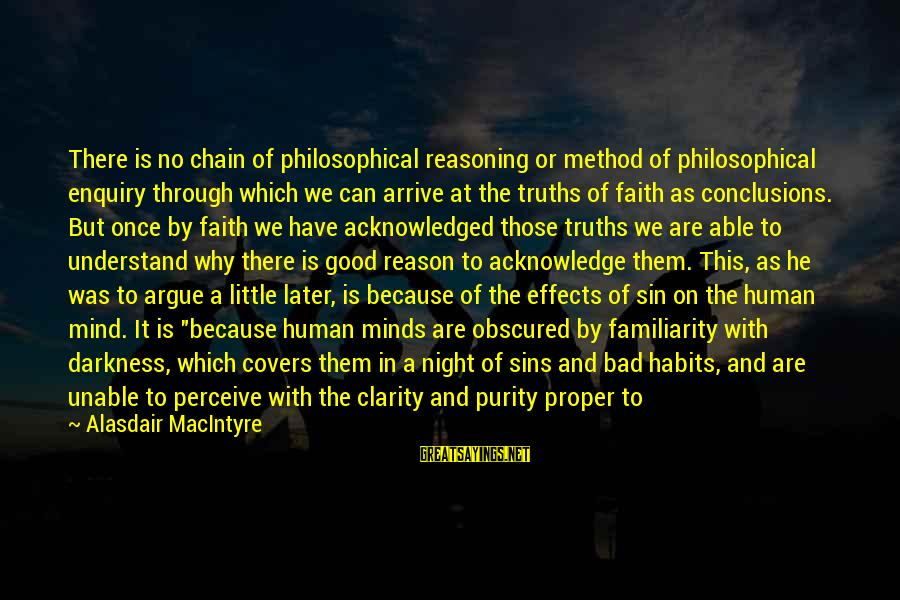 Through The Darkness Into The Light Sayings By Alasdair MacIntyre: There is no chain of philosophical reasoning or method of philosophical enquiry through which we