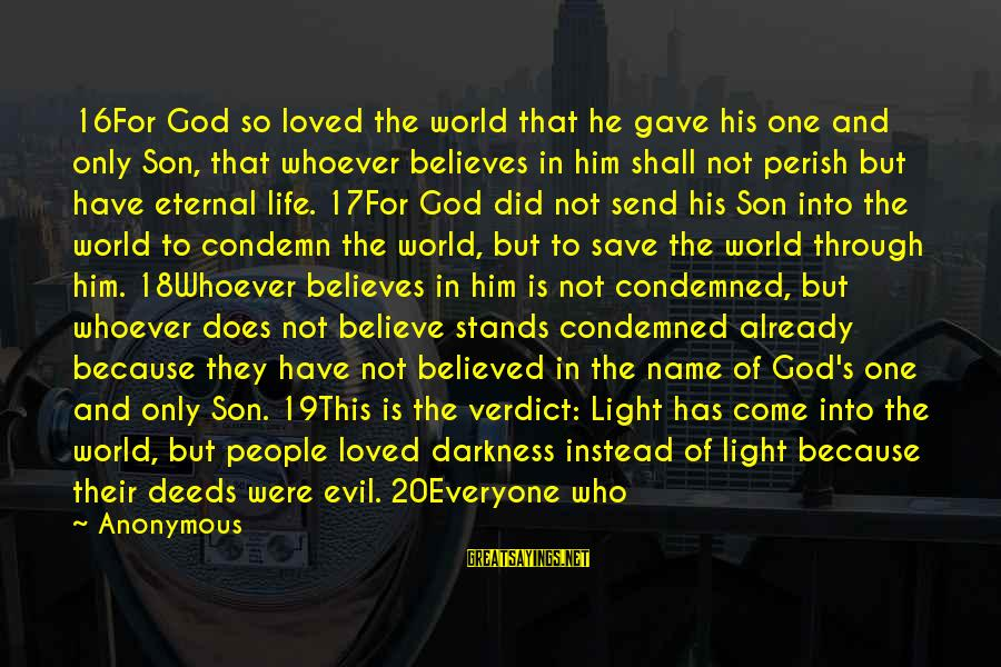 Through The Darkness Into The Light Sayings By Anonymous: 16For God so loved the world that he gave his one and only Son, that