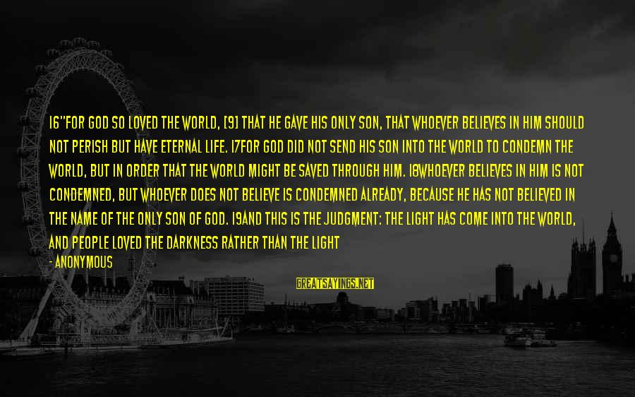 """Through The Darkness Into The Light Sayings By Anonymous: 16""""For God so loved the world, [9] that he gave his only Son, that whoever"""