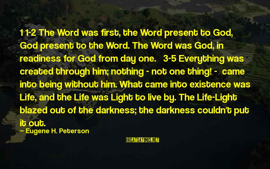 Through The Darkness Into The Light Sayings By Eugene H. Peterson: 1 1-2 The Word was first, the Word present to God, God present to the
