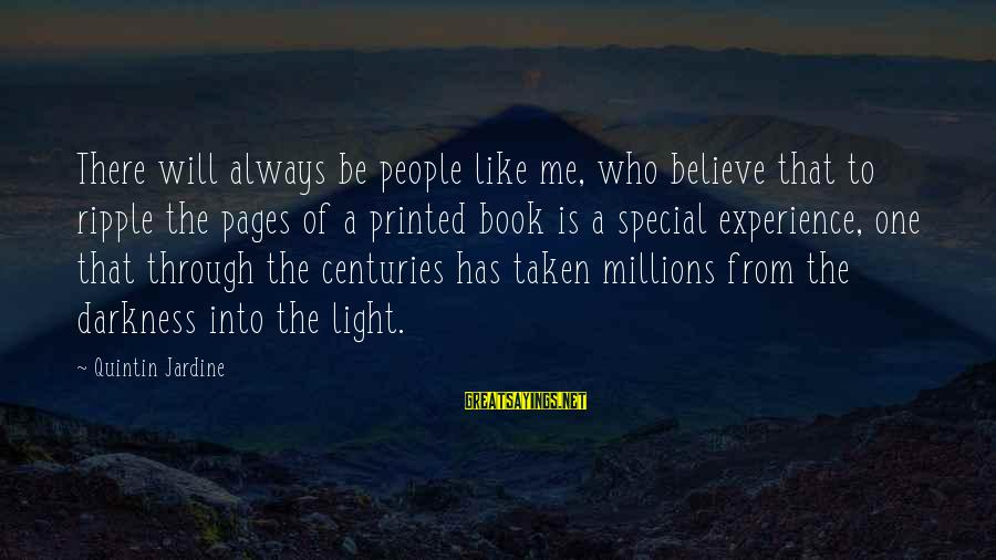 Through The Darkness Into The Light Sayings By Quintin Jardine: There will always be people like me, who believe that to ripple the pages of
