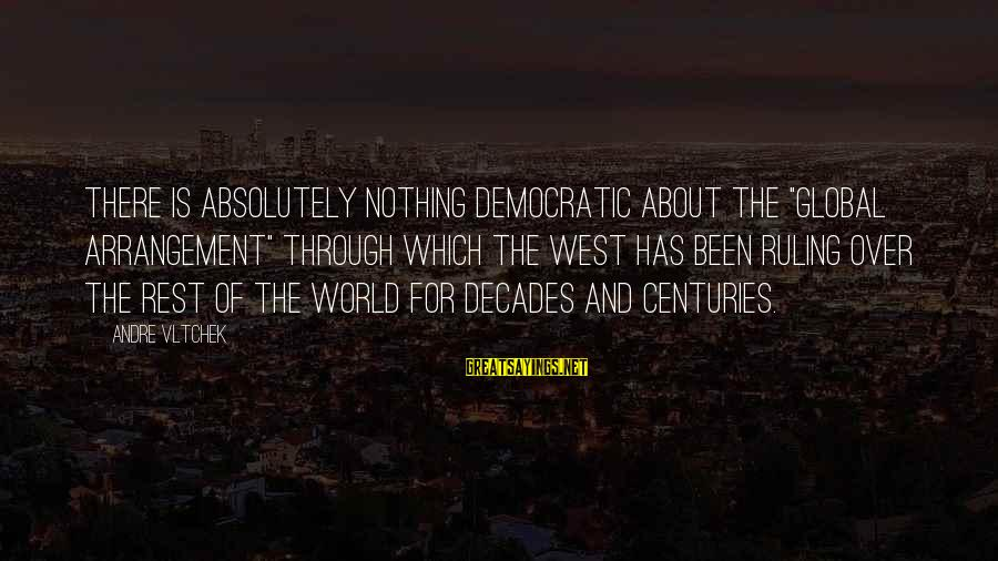 """Through The Decades Sayings By Andre Vltchek: There is absolutely nothing democratic about the """"global arrangement"""" through which the West has been"""