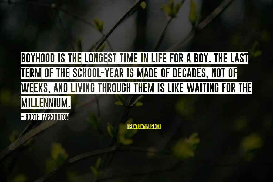 Through The Decades Sayings By Booth Tarkington: Boyhood is the longest time in life for a boy. The last term of the