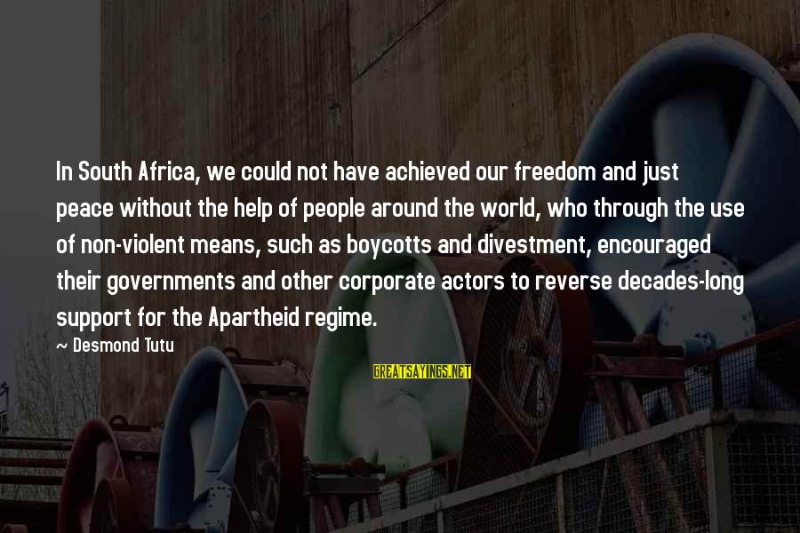 Through The Decades Sayings By Desmond Tutu: In South Africa, we could not have achieved our freedom and just peace without the