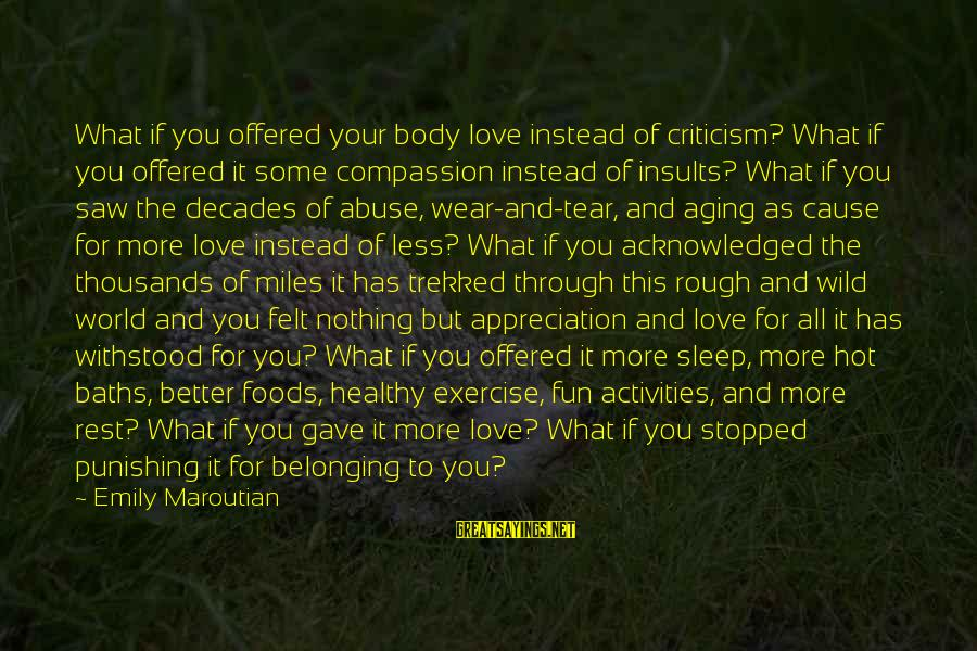 Through The Decades Sayings By Emily Maroutian: What if you offered your body love instead of criticism? What if you offered it
