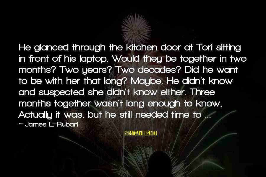 Through The Decades Sayings By James L. Rubart: He glanced through the kitchen door at Tori sitting in front of his laptop. Would