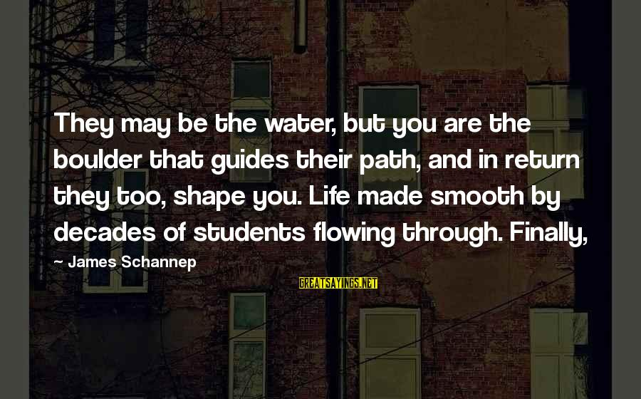 Through The Decades Sayings By James Schannep: They may be the water, but you are the boulder that guides their path, and
