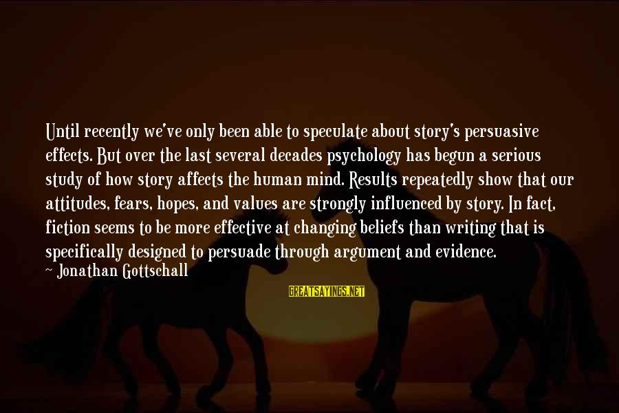 Through The Decades Sayings By Jonathan Gottschall: Until recently we've only been able to speculate about story's persuasive effects. But over the