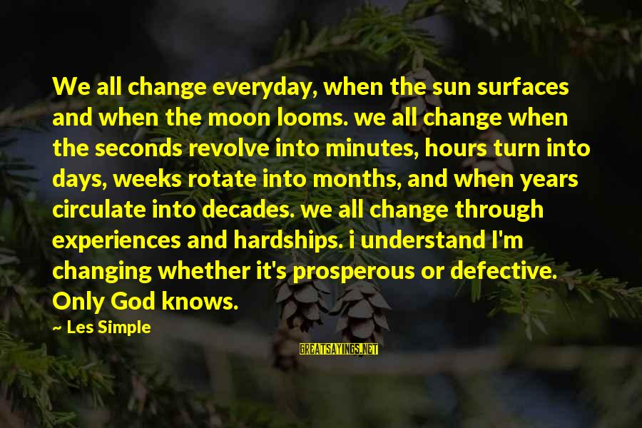 Through The Decades Sayings By Les Simple: We all change everyday, when the sun surfaces and when the moon looms. we all
