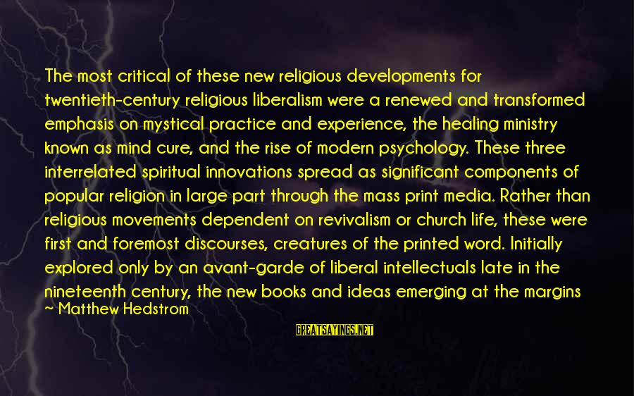 Through The Decades Sayings By Matthew Hedstrom: The most critical of these new religious developments for twentieth-century religious liberalism were a renewed