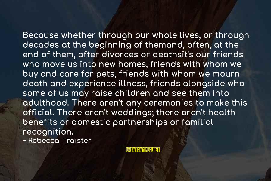 Through The Decades Sayings By Rebecca Traister: Because whether through our whole lives, or through decades at the beginning of themand, often,