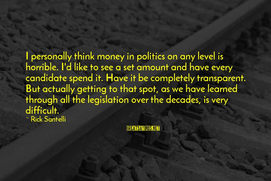 Through The Decades Sayings By Rick Santelli: I personally think money in politics on any level is horrible. I'd like to see