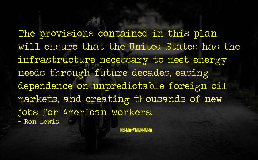 Through The Decades Sayings By Ron Lewis: The provisions contained in this plan will ensure that the United States has the infrastructure