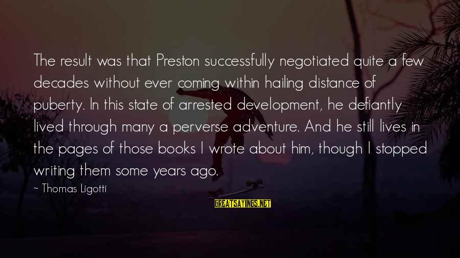 Through The Decades Sayings By Thomas Ligotti: The result was that Preston successfully negotiated quite a few decades without ever coming within
