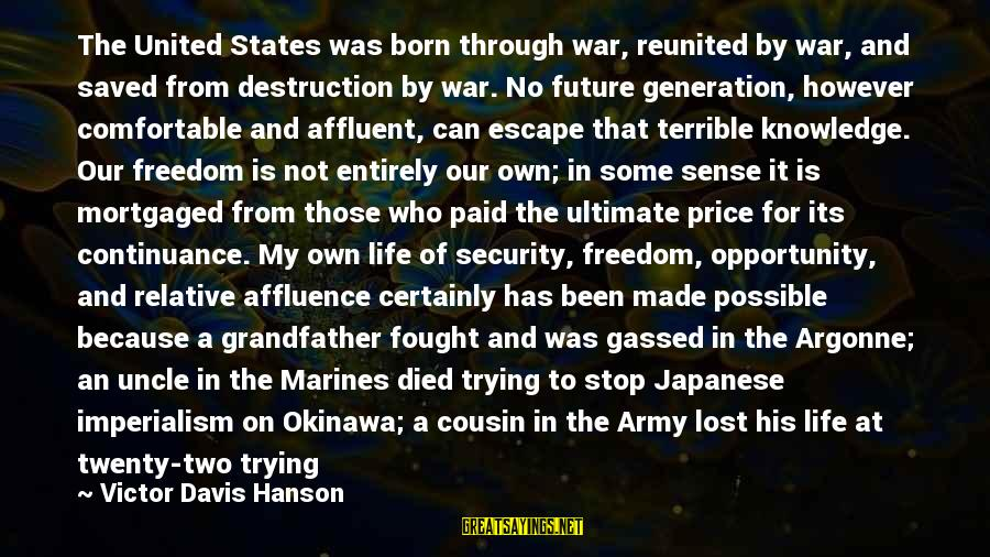 Through The Decades Sayings By Victor Davis Hanson: The United States was born through war, reunited by war, and saved from destruction by