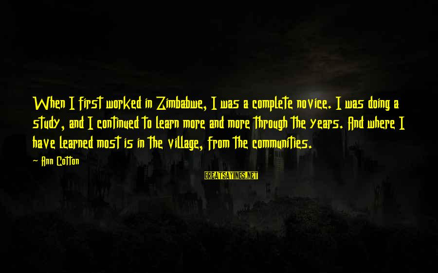 Through The Years Sayings By Ann Cotton: When I first worked in Zimbabwe, I was a complete novice. I was doing a