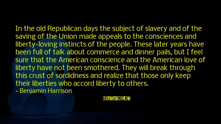 Through The Years Sayings By Benjamin Harrison: In the old Republican days the subject of slavery and of the saving of the