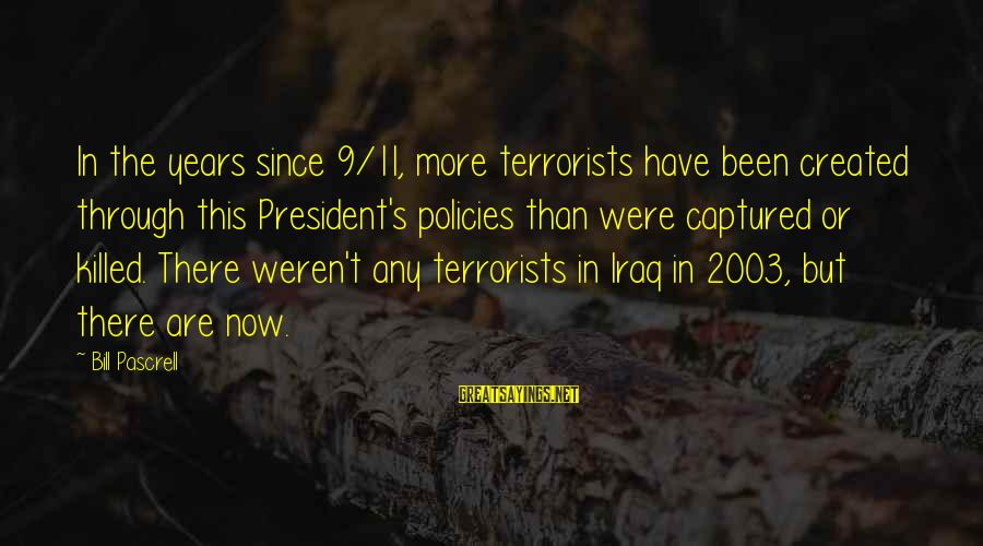 Through The Years Sayings By Bill Pascrell: In the years since 9/11, more terrorists have been created through this President's policies than