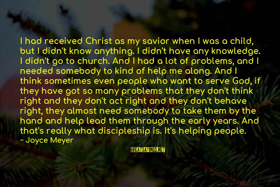 Through The Years Sayings By Joyce Meyer: I had received Christ as my savior when I was a child, but I didn't