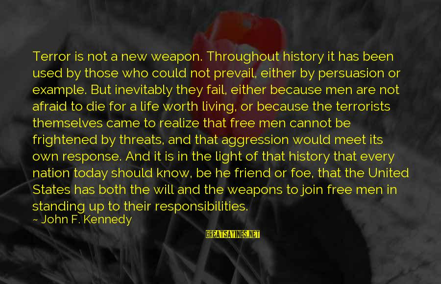 Throughout Life You Will Meet Sayings By John F. Kennedy: Terror is not a new weapon. Throughout history it has been used by those who