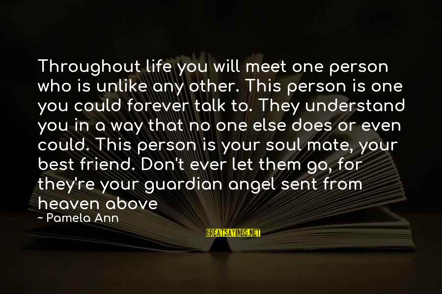 Throughout Life You Will Meet Sayings By Pamela Ann: Throughout life you will meet one person who is unlike any other. This person is