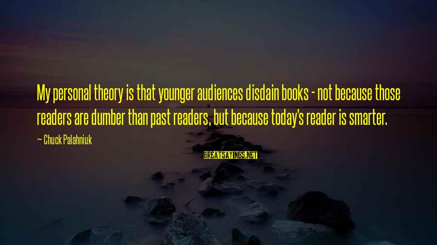 Throwawayability Sayings By Chuck Palahniuk: My personal theory is that younger audiences disdain books - not because those readers are