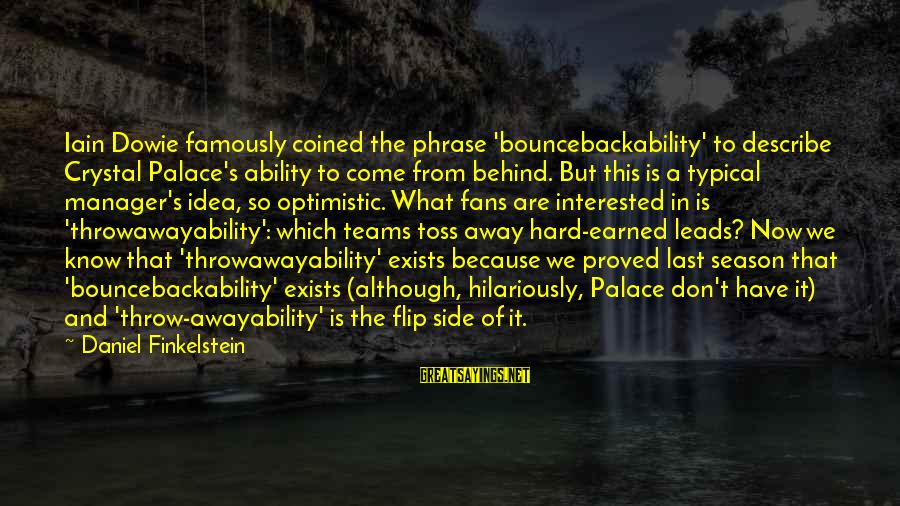 Throwawayability Sayings By Daniel Finkelstein: Iain Dowie famously coined the phrase 'bouncebackability' to describe Crystal Palace's ability to come from