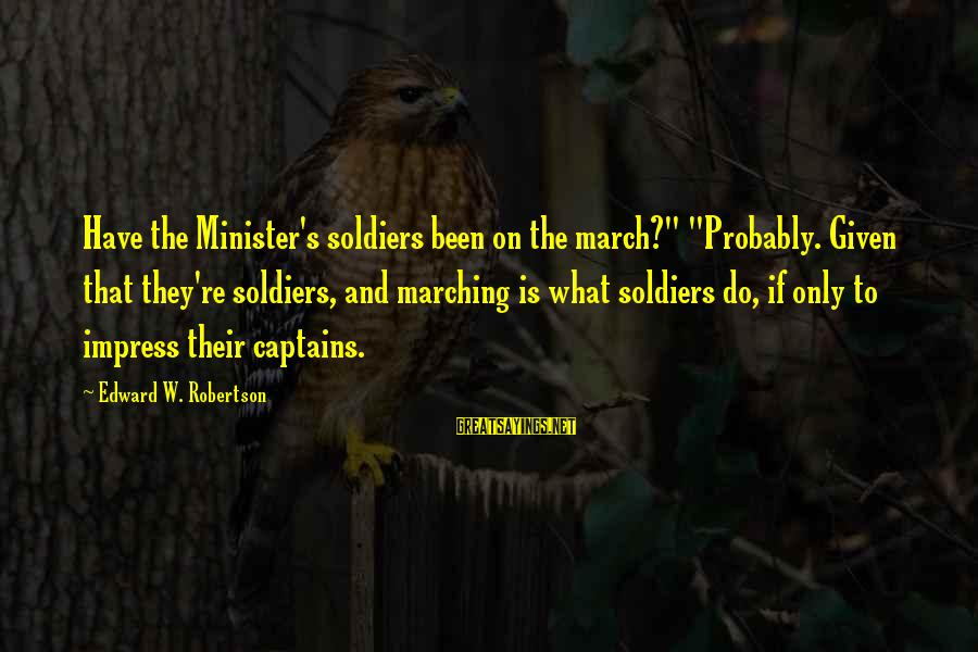 """Throwawayability Sayings By Edward W. Robertson: Have the Minister's soldiers been on the march?"""" """"Probably. Given that they're soldiers, and marching"""