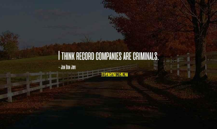 Throwing A Tantrum Sayings By Jon Bon Jovi: I think record companies are criminals.