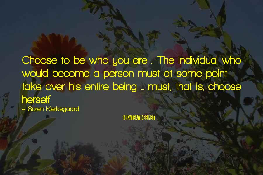 Throwing A Tantrum Sayings By Soren Kierkegaard: Choose to be who you are ... The individual who would become a person must