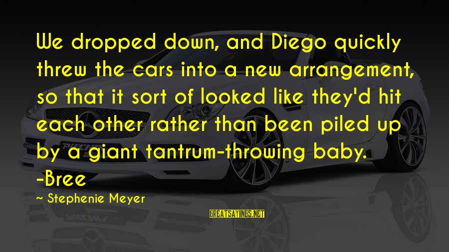 Throwing A Tantrum Sayings By Stephenie Meyer: We dropped down, and Diego quickly threw the cars into a new arrangement, so that