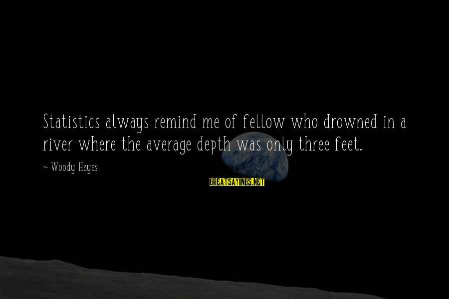 Throwing A Tantrum Sayings By Woody Hayes: Statistics always remind me of fellow who drowned in a river where the average depth