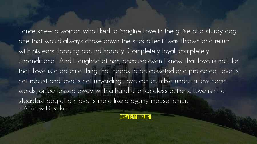 Thrown Around Sayings By Andrew Davidson: I once knew a woman who liked to imagine Love in the guise of a