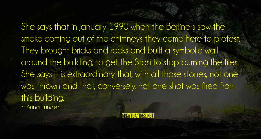 Thrown Around Sayings By Anna Funder: She says that in January 1990 when the Berliners saw the smoke coming out of